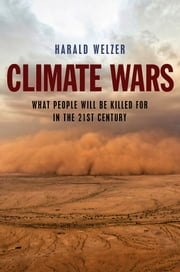 Climate Wars - What People Will Be Killed For in the 21st Century ebook by Harald Welzer