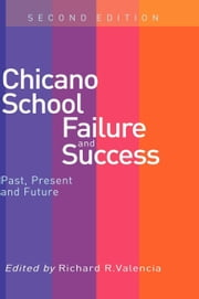 Chicano School Failure and Success ebook by Valencia, Richard R.
