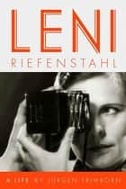 Leni Riefenstahl ebook by Jürgen Trimborn,Edna McCown