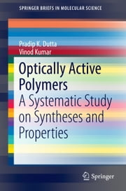 Optically Active Polymers - A Systematic Study on Syntheses and Properties ebook by Pradip K. Dutta,Vinod Kumar