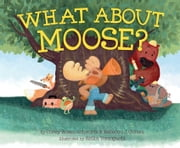 What About Moose? - with audio recording ebook by Corey Rosen Schwartz,Rebecca J. Gomez,Keika Yamaguchi