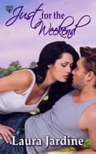 Just For the Weekend ebook by Laura Jardine