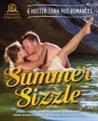 Summer Sizzle - 6 Hotter-than-Hot Romances ebook by Lotchie Burton, Jennifer Lawler, Susann Oriel,...