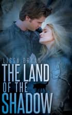 The Land of the Shadow ebook by Lissa Bryan