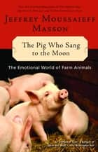 The Pig Who Sang to the Moon ebook by Jeffrey Moussaieff Masson