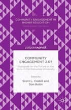 Community Engagement 2.0?: Dialogues on the Future of the Civic in the Disrupted University ebook by Scott L. Crabill, D. Butin