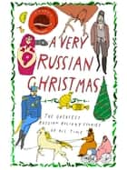 A Very Russian Christmas - The Greatest Russian Holiday Stories of All Time ebook by Lev Tolstoy, Fyodor Dostoevsky, Anton Chekhov,...
