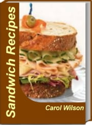 Amazing Sandwich Recipes - Quick Gourmet Sandwich Recipes, Easy Sandwich Recipes, Healthy Sandwich Recipes, vegetarian Sandwich Recipes, Cold Sandwich Recipes ebook by Carol Wilson