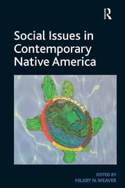 Social Issues in Contemporary Native America - Reflections from Turtle Island ebook by Hilary N. Weaver