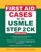 First Aid Cases for the USMLE Step 2 CK, Second Edition ebook by Elizabeth Eby Halvorson, Tao Le