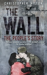 The Wall - The People's Story ebook by Christopher Hilton