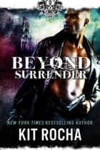 Beyond Surrender - Beyond, #9 ebook by Kit Rocha