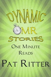 Dynamic: One Minute Read - OMR - Stories ebook by Pat Ritter