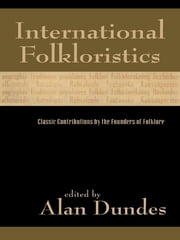 International Folkloristics - Classic Contributions by the Founders of Folklore ebook by Alan Dundes,Béla Bartók,Séamus Ó Duilearga,James George Frazer,Sigmund Freud,Kenneth S. Goldstein,Antonio Gramsci,Jacob Grimm,Reinhold Köhler,Kaarle Krohn,Wilhelm Mannhardt,Max Müller,Axel Olrik,Giuseppe Pitrè,Vladimir Propp,Géza Róheim,, Boris,, YuriSokolov,William Thoms,Arnold van Gennep,Carl Wilhelm von Sydow,W.B Yeats