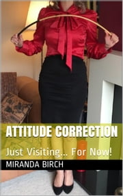 Attitude Correction - Just Visiting... For Now! ebook by Miranda Birch