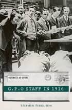 GPO Staff in 1916 - Business As Usual ebook by Mr Stephen Ferguson