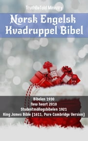 Norsk Engelsk Kvadruppel Bibel - Bibelen 1930 - New heart English Bible 2010 - Studentmållagsbibelen 1921 - King James Bible (1611, Pure Cambridge Version) ebook by TruthBeTold Ministry, Joern Andre Halseth, Det Norske Bibelselskap