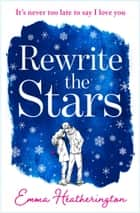 Rewrite the Stars: The heart-warming and page-turning romance of the year perfect for fans of A Star is Born! ebook by Emma Heatherington