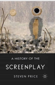 A History of the Screenplay ebook by S. Price