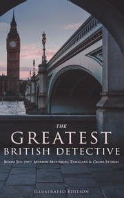 THE GREATEST BRITISH DETECTIVES - Boxed Set: 190+ Murder Mysteries, Thrillers & Crime Stories (Illustrated Edition) - Tales & Cases of Legendary Sleuths and Investigators - Sherlock Holmes, Father Brown, Hercule Poirot, Martin Hewitt, Dr. Thorndyke, Bulldog Drummond, Max Carrados, Tommy and Tuppence and more ebook by Arthur Conan Doyle, Edgar Wallace, Agatha Christie,...
