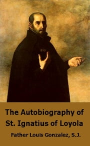 The Autobiography of St. Ignatius Loyola ebook by St. Ignatius of Loyola