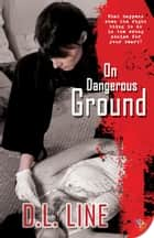On Dangerous Ground ebook by D.L. Line