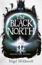 The Black North ebook by Nigel McDowell