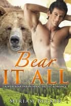 Bear it All - A Werebear Paranormal Romance ebook by Miriam Becker