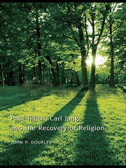 Paul Tillich, Carl Jung and the Recovery of Religion ebook by John P. Dourley