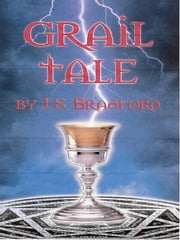 Grail Tale ebook by J.S. Bradford