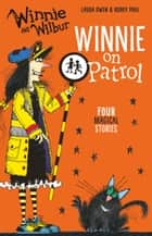 Winnie and Wilbur: Winnie on Patrol eBook by Laura Owen, Korky Paul
