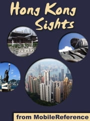 Hong Kong Sights: a travel guide to the top 30+ attractions in Hong Kong (Mobi Sights) ebook by MobileReference