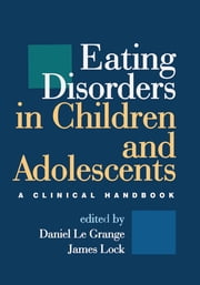 Eating Disorders in Children and Adolescents - A Clinical Handbook ebook by Daniel Le Grange, PhD,James Lock, MD, PhD