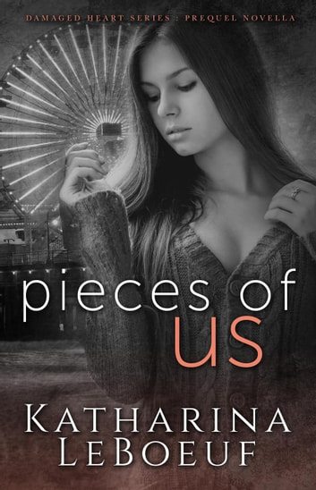 Pieces of Us - Damaged Heart Series ebook by Katharina LeBoeuf