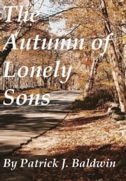 The Autumn of Lonely Sons ebook by Patrick Baldwin