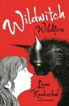Wildwitch: Wildfire - Wildwitch: Volume One ebooks by Lene Kaaberbol, Charlotte Barslund, Rohan Eason