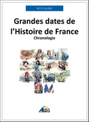 Grandes dates de l'Histoire de France - Chronologie ebook by Petit Guide