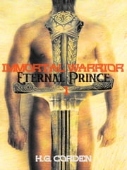 Immortal Warrior Eternal Prince: Erotic Gay Fantasy (Part 1 Undiminished by Death) ebook by K.G. Corden