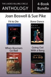 The Ladies Killing Circle Anthology 4-Book Bundle - Fit to Die / Bone Dance / When Boomers Go Bad / Going Out With a Bang eBook by Joan Boswell, Barbara Fradkin, Sue Pike