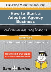 How to Start a Adoption Agency Business ebook by Nathaniel King,Sam Enrico