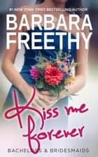 Kiss Me Forever ebook by Barbara Freethy