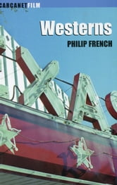 Westerns - Aspects of a Movie Genre ebook by Philip French