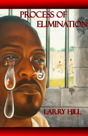 "Process of Elimination ebook by Larry ""L B"" Hill Sr"