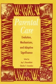 Parental Care: Evolution, Mechanisms, And Adaptive Significance ebook by Slater, Peter J.B.