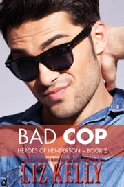 Bad Cop - Heroes of Henderson ~ Book 2 ebook by Liz Kelly