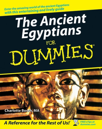 The Ancient Egyptians For Dummies ebook by Charlotte Booth