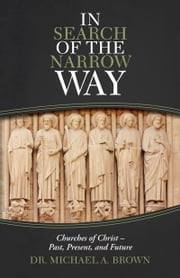 In Search of the Narrow Way - Churches of Christ – Past, Present, and Future ebook by Dr. Michael A. Brown