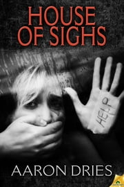 House of Sighs ebook by Aaron Dries