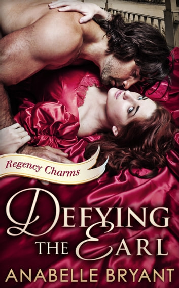 Defying The Earl (Regency Charms, Book 1) ebook by Anabelle Bryant