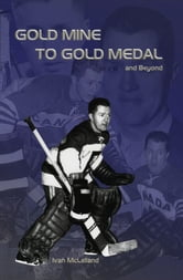 Gold Mine to Gold Medal and Beyond ebook by Ivan McLelland